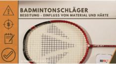 Badmintonschläger bespannen - Einfluss von Material und Härte