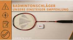 Badmintonschläger für Anfänger - unsere Empfehlung für Einsteiger!